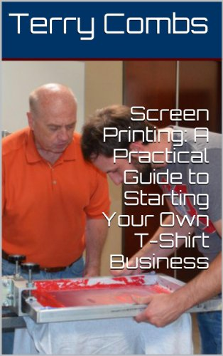 Screen Printing: A Practical Guide to Starting Your Own T-Shirt Business
