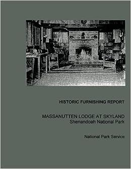 Historic Furnishing Report Massanutten Lodge at Skyland Shenandoah National Park
