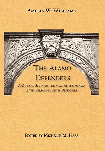 The Alamo Defenders: A Critical Study of the Siege of the Alamo and the Personnel of its Defenders