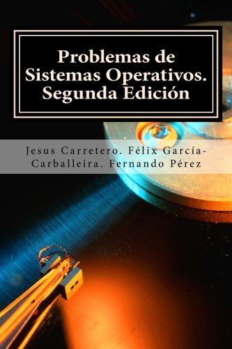 Problemas de Sistemas Operativos. Tapa blanda – 30 sep 2015 Prof Jesus Carretero Dr. Fernando Perez Createspace Independent Pub 1517533406