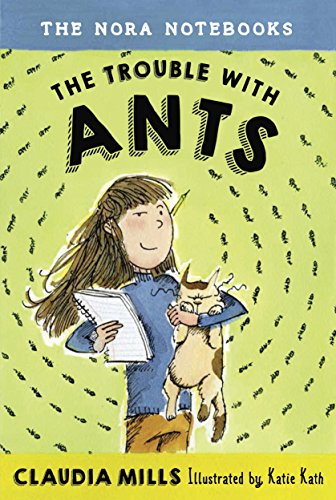 Nora Mill - The Nora Notebooks, Book 1: The Trouble with Ants