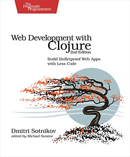Web Development with Clojure: Build Bulletproof Web Apps with Less Code by Pragmatic Bookshelf