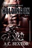 Holding On: Lights of Peril (Volume 1)