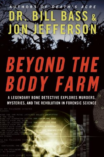 A Legendary Bone Detective Explores Murders, Mysteries, and the Revolution in Forensic Science  Beyond the Body Farm by Bill Bass & Jon Jefferson