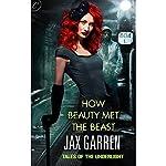 How Beauty Met the Beast: Book One of Tales of the Underlight   Jax Garren