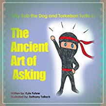 Childrens book :Billy Bob the Dog and Torkelson Turtle in: The Ancient Art of Asking (Ninja story) Kids books (Ages 4 - 9)