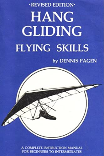hang gliding flying skills revised edition a complete instruction rh amazon com Base Jumping dennis pagen hang gliding training manual pdf