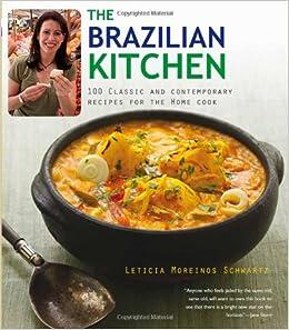 The brazilian kitchen 100 classic and creative recipes for the home the brazilian kitchen 100 classic and creative recipes for the home cook leticia moreinos schwartz 9781906868826 amazon books forumfinder Gallery