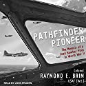 Pathfinder Pioneer: The Memoir of a Lead Bomber Pilot in World War II Audiobook by Raymond E. Brim Narrated by John Pruden