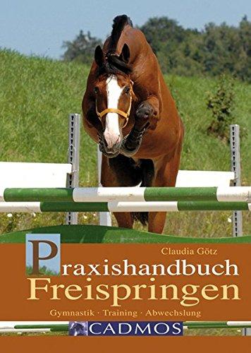 Praxishandbuch Freispringen: Gymnastik - Training - Abwechslung (Cadmos Pferdebuch)
