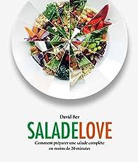 Salade love: Comment préparer une salade complète en moins de 20 minutes par David Bez