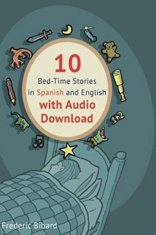 10 Bed-Time Stories in Spanish and English with audio.: Spanish for Kids – Learn Spanish with Parallel English Text (Volume (Spanish Kids Stories)