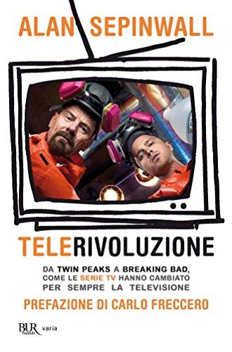 Telerivoluzione: Da Twin Peaks a Breaking Bad, come le serie TV hanno cambiato per sempre la televisione (Italian Edition)