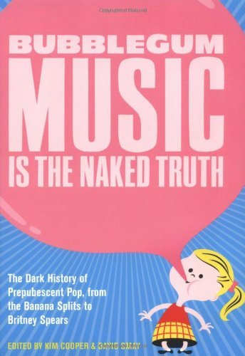 - By Kim Cooper Bubblegum Music is the Naked Truth: The Dark History of Prepubescent Pop, from the Banana Splits to [Paperback]