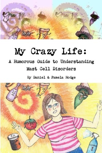 My Crazy Life: A Humorous Guide to Understanding Mast Cell Disorders