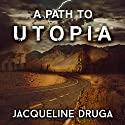 A Path to Utopia Audiobook by Jacqueline Druga Narrated by Andrew Wehrlen
