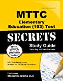 MTTC Elementary Education (103) Test Secrets Study Guide: MTTC Exam Review for the Michigan Test for Teacher Certification (Secrets (Mometrix))