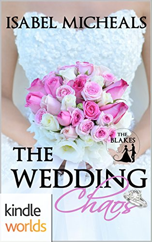 Four Weddings and a Fiasco: The Wedding Chaos (Kindle Worlds) (The Blakes Book 1) by [Micheals, Isabel]
