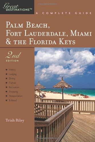 Explorer's Guide Palm Beach, Fort Lauderdale, Miami & the Florida Keys: A Great Destination (Second Edition)  (Explorer's Great - Palm West In Stores Fl Beach