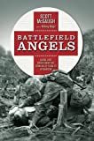 Battlefield Angels: Saving Lives Under Enemy Fire From Valley Forge to Afghanistan (General Military)