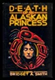 Death of an Alaskan Princess, Bridget A. Smith, 0312013361