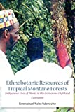 Ethnobotanic Resources of Tropical Montane Forests Indigenous Uses of Plants in the Cameroon Highland Ecoregion, Emmanuel Neba Ndenecho, 9956717304