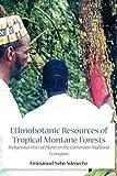 Ethnobotanic Resources of Tropical Montane Forests Indigenous Uses of Plants in the Cameroon Highland Ecoregion, Emmanuel Neba Ndenecho, 9956717304