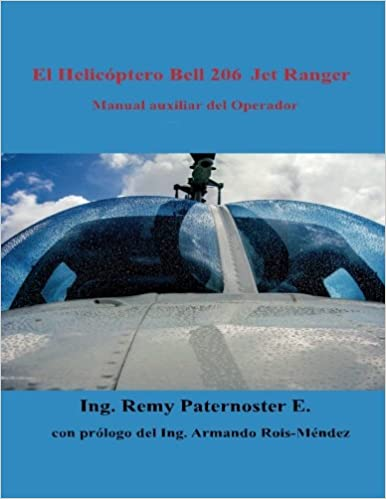 El Helicoptero Bell 206 Jet Ranger: Manual auxiliar para el operador (Spanish Edition): Eng. Remy Paternoster E: 9781505702194: Amazon.com: Books