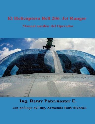 Bell 206 Jet Ranger - El Helicoptero Bell 206 Jet Ranger: Manual auxiliar para el operador (Spanish Edition)