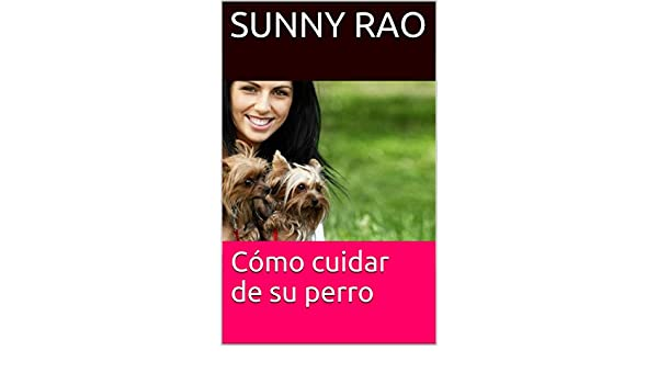 Cómo cuidar de su perro (Spanish Edition) - Kindle edition by sunny rao. Crafts, Hobbies & Home Kindle eBooks @ Amazon.com.