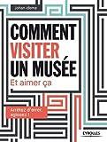 Comment visiter un musée: Et aimer ça
