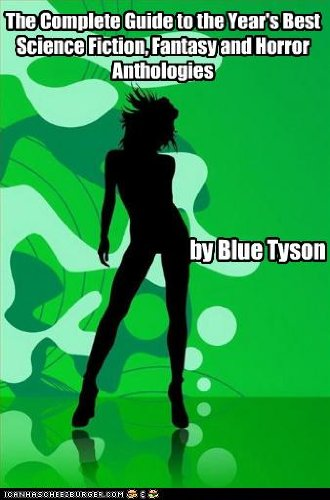 The Complete Guide to the Year's Best Science Fiction, Fantasy and Horror Volumes (Blue Tyson's SF Guides Book 7)