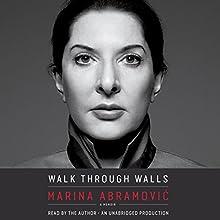 Walk Through Walls: A Memoir Audiobook by Marina Abramovic Narrated by Marina Abramovic