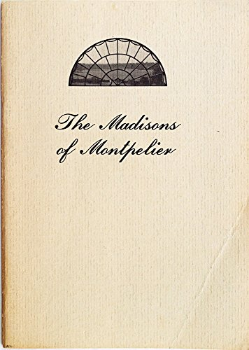 The Madisons of Montpelier : The Keepsake of an exhibition in honor of Robert A. Rutland