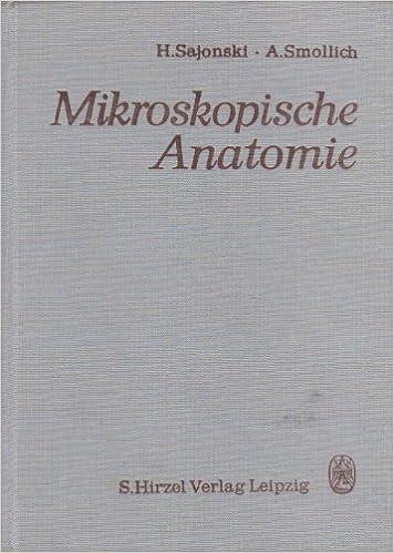 Mikroskopische Anatomie. Mit besonderer Berücksichtigung der ...