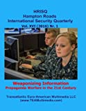 Weaponizing Information: Propaganda Warfare in the 21st Century (Hampton Roads International Security Quarterly) (Volume 61)