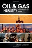 The Oil and Gas Industry : A Nontechnical Guide, Hilyard, Joseph, 159370254X