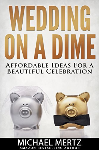 WEDDING ON A DIME: Affordable Ideas For A Beautiful Celebration (wedding guidelines, affordable weddding ideas, wedding tips and advices)