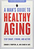 A Man's Guide to Healthy Aging: Stay Smart, Strong, and Active (A Johns Hopkins Press Health Book)