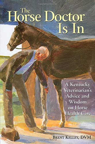 - The Horse Doctor Is In: A Kentucky Veterinarian's Advice and Wisdom on Horse Health Care