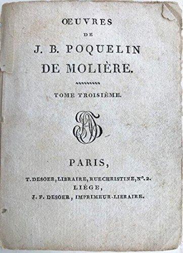 Oeuvres De J.B. Poquelin De Moliere. Le Medecin Malgre Lui, Comedie En Trois Actes; Le Tartuffe, Comedie. Vol. III. Only Of 10.