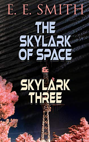 The Skylark of Space & Skylark Three: 2 Sci-Fi Books in One Edition