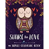 Adult Coloring Book: Share The Love: A Unique Cute Adult Coloring Book With Owls Hearts Trees Pigs Puppies Folk Art Florals Henna Beginner Mandalas Africa Elephants Roses Feathers Flamingos Butterflies Bunnies Hippie Patterns Food Large Print Word Art & Zen Geometric Designs