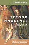 Second Innocence: Rediscovering Joy and Wonder: A Guide to Renewal in Work, Relationships, and Daily Life
