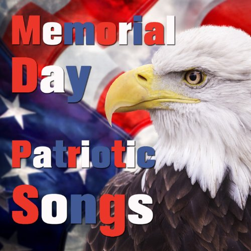 Memorial Day Playlist: Patriotic Songs to Honor the USA, Veterans, The Army, Marine Corps, Navy Seals, Coast Guard, And All Soldiers