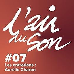 Les entretiens : Aurélie Charon (L'Air du son 7)