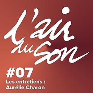 Les entretiens : Aurélie Charon (L'Air du son 7) Magazine Audio