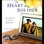 The Heart of a Soldier: A True Story of Love, War, and Sacrifice | Kate Blaise,Dana White