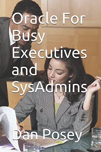 Oracle For Busy Executives and SysAdmins