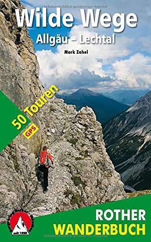 Wilde Wege Allgäu   Lechtal  50 Touren. Mit GPS Daten.  Rother Wanderbuch